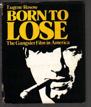 Born to Lose. The Gangster Film in America